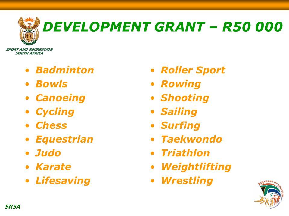 SRSA DEVELOPMENT GRANT – R50 000 Badminton Bowls Canoeing Cycling Chess Equestrian Judo Karate Lifesaving Roller Sport Rowing Shooting Sailing Surfing