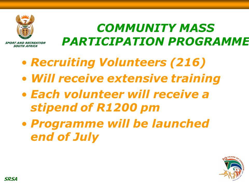 SRSA COMMUNITY MASS PARTICIPATION PROGRAMME Recruiting Volunteers (216) Will receive extensive training Each volunteer will receive a stipend of R1200