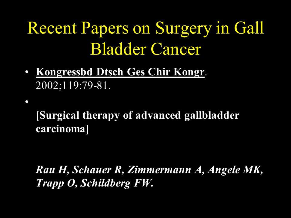 Recent Papers on Surgery in Gall Bladder Cancer Kongressbd Dtsch Ges Chir Kongr.