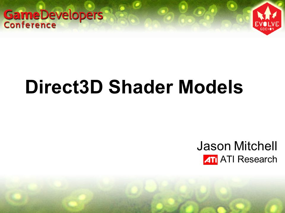 Direct3D Shader Models Jason Mitchell ATI Research