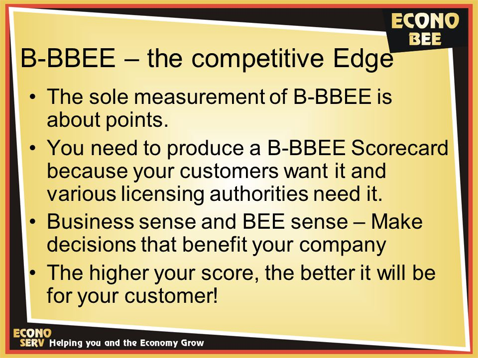 B-BBEE – the competitive Edge The sole measurement of B-BBEE is about points.