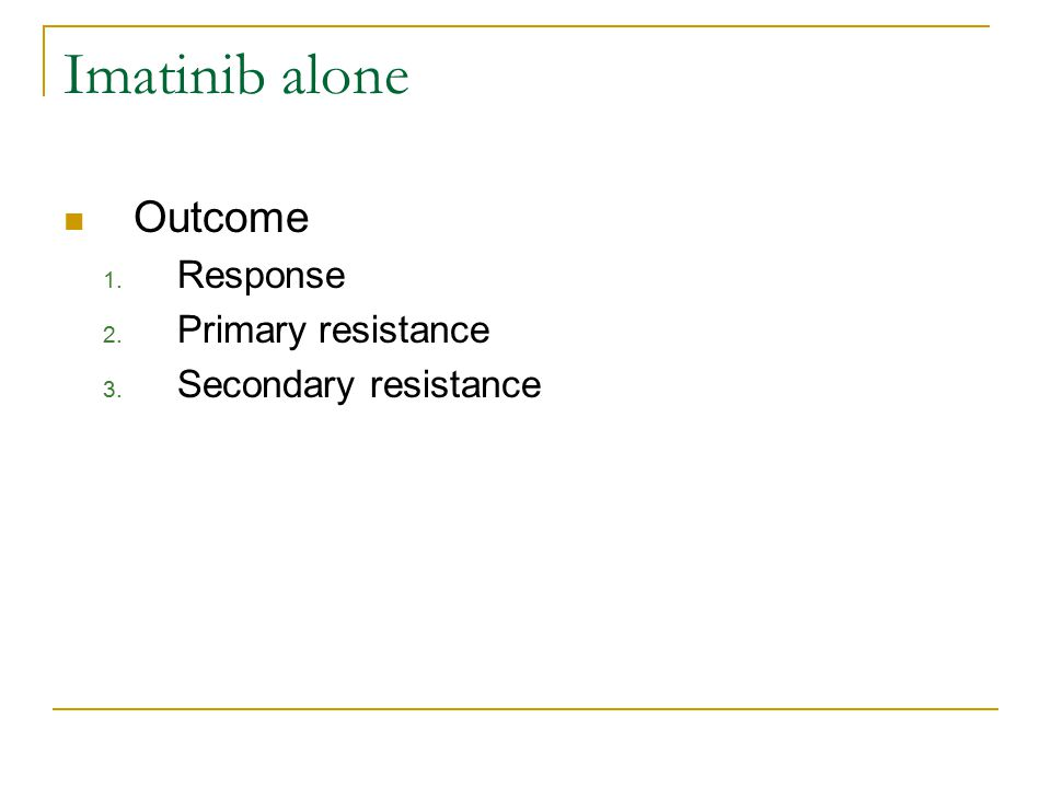 Imatinib alone Outcome 1. Response 2. Primary resistance 3. Secondary resistance