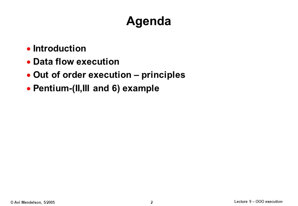Lecture 9 – OOO execution © Avi Mendelson, 5/2005 2 Agenda  Introduction  Data flow execution  Out of order execution – principles  Pentium-(II,III and 6) example