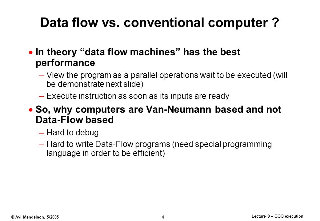 Lecture 9 – OOO execution © Avi Mendelson, 5/2005 4 Data flow vs.