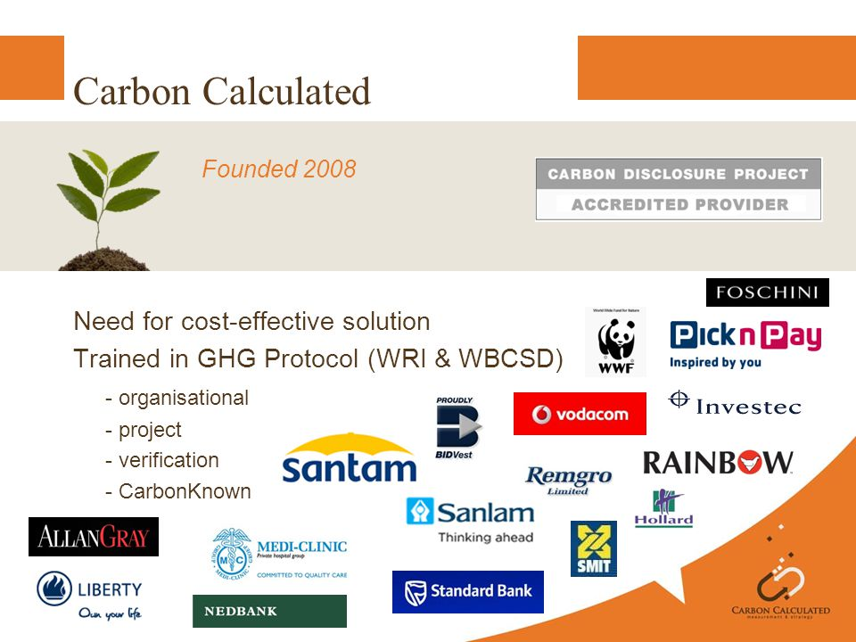 Carbon Calculated Founded 2008 Need for cost-effective solution Trained in GHG Protocol (WRI & WBCSD) - organisational - project - verification - CarbonKnown