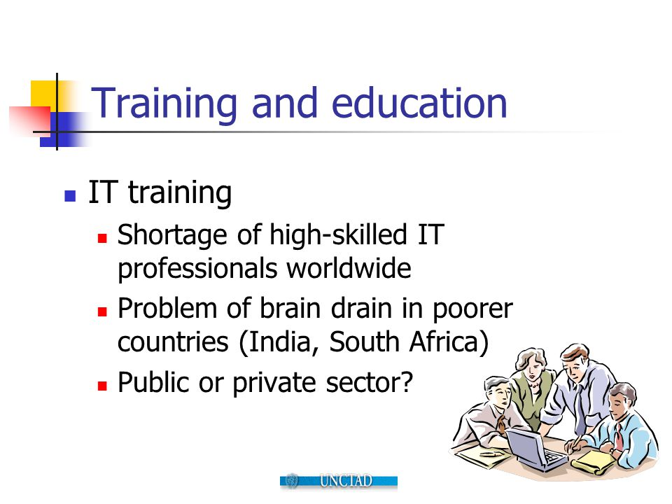 Training and education IT training Shortage of high-skilled IT professionals worldwide Problem of brain drain in poorer countries (India, South Africa