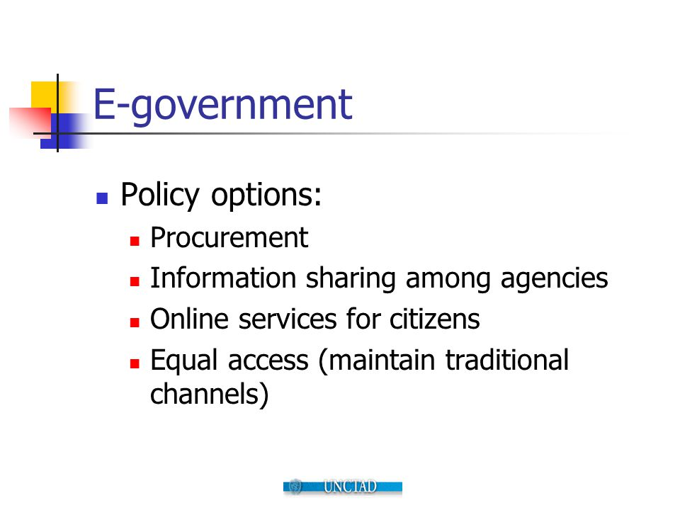 E-government Policy options: Procurement Information sharing among agencies Online services for citizens Equal access (maintain traditional channels)