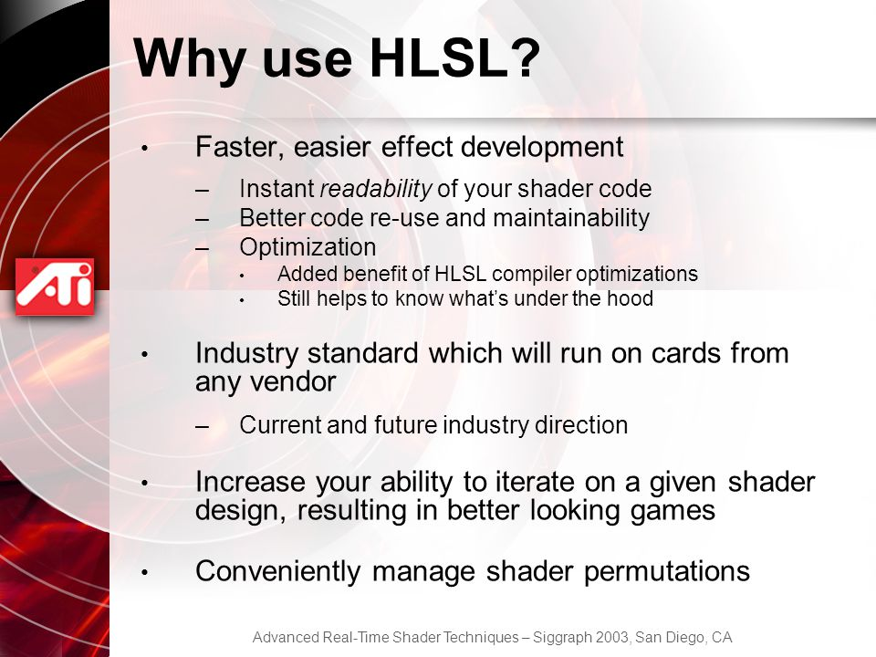 Advanced Real-Time Shader Techniques – Siggraph 2003, San Diego, CA Why use HLSL.