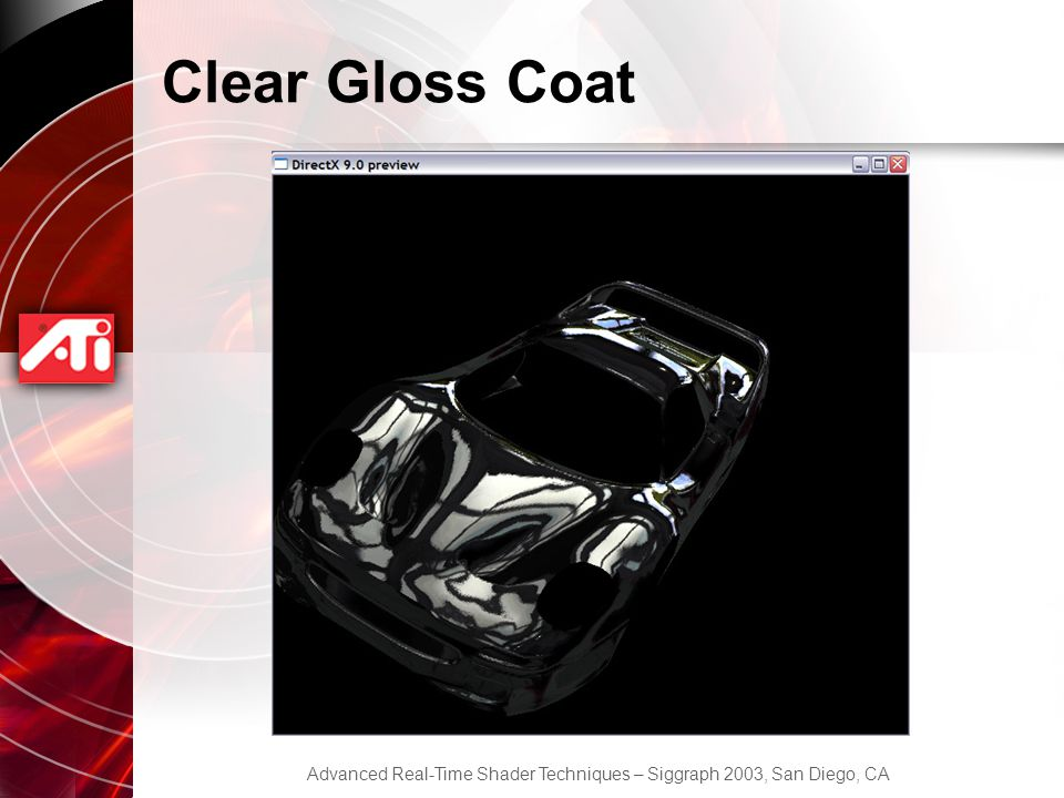 Advanced Real-Time Shader Techniques – Siggraph 2003, San Diego, CA Clear Gloss Coat