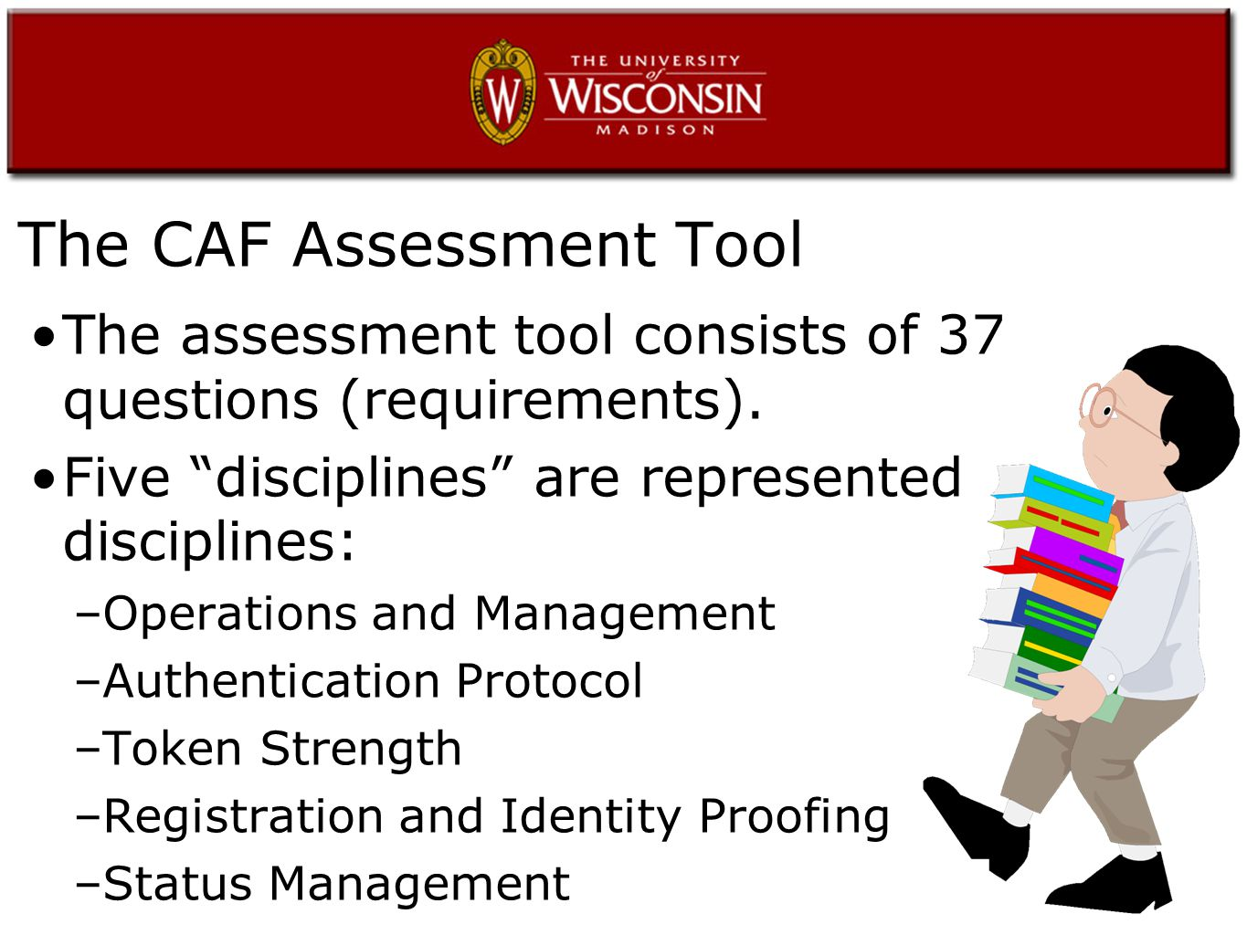 http://downloads.clipart.com/20398418.gif?t=1202940069&h=8cc1c9c2b1acac222022c31830f96681&u=swahe The CAF Assessment Tool The assessment tool consists of 37 questions (requirements).