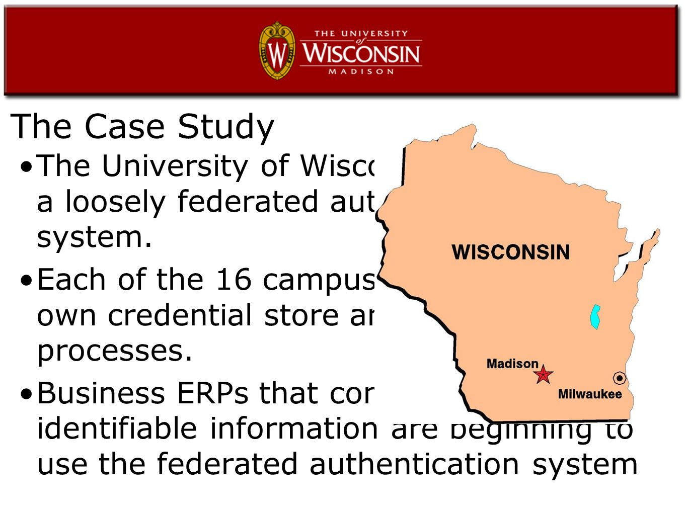 The Case Study The University of Wisconsin System uses a loosely federated authentication system.