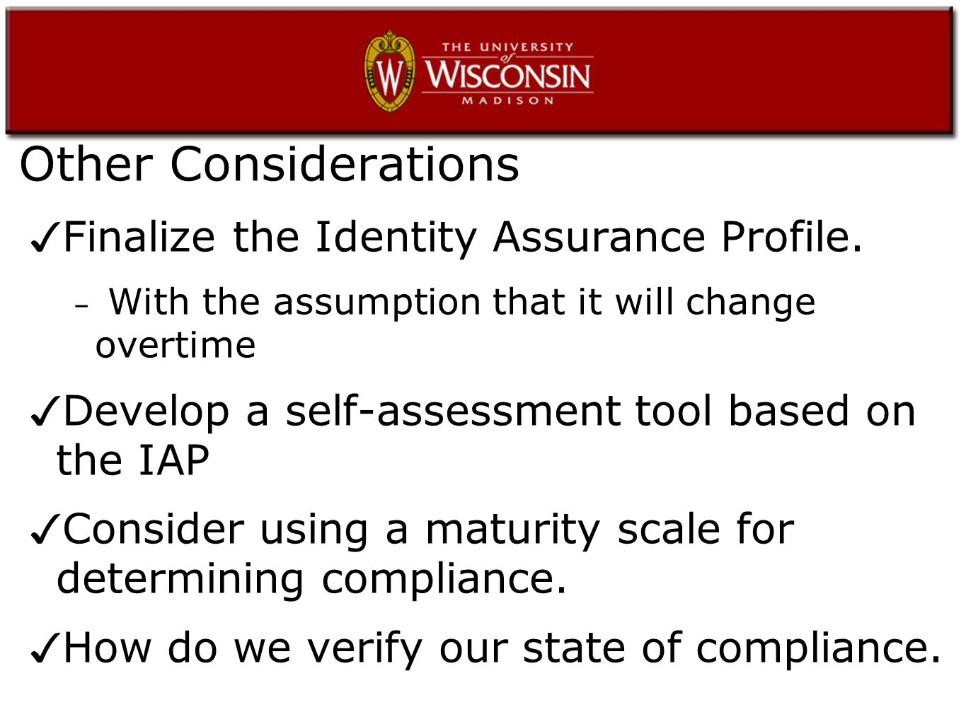 Other Considerations ✓ Finalize the Identity Assurance Profile.