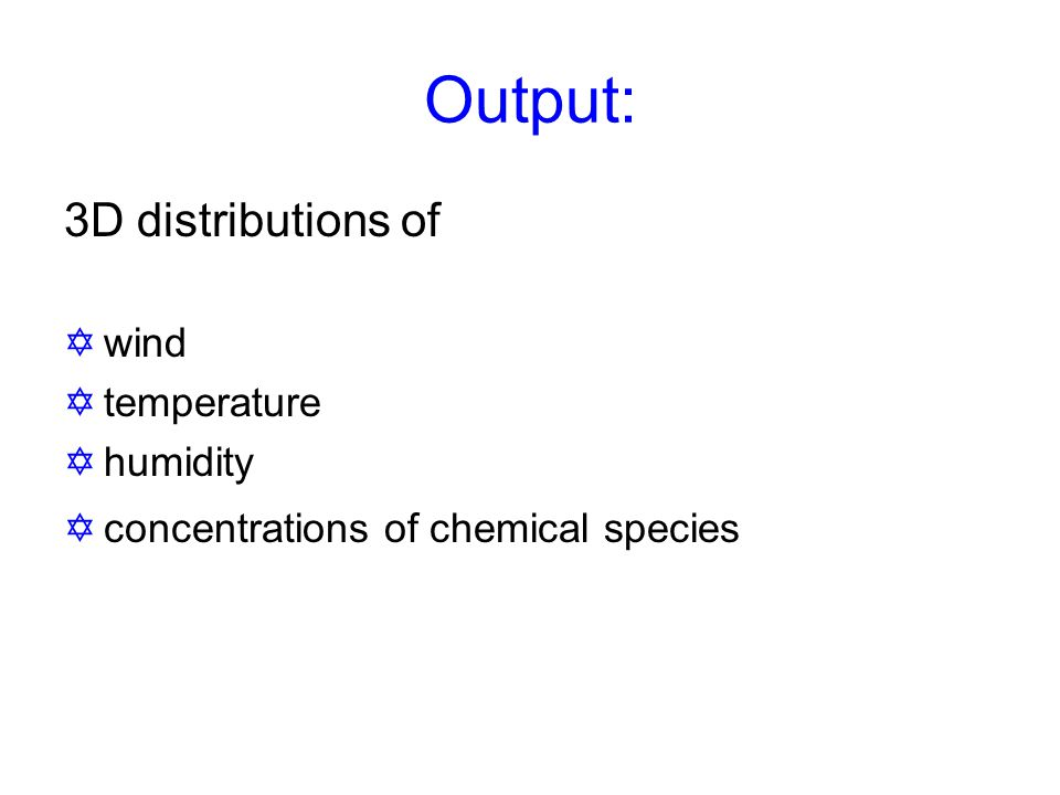 Output: 3D distributions of Ywind Ytemperature Yhumidity Yconcentrations of chemical species
