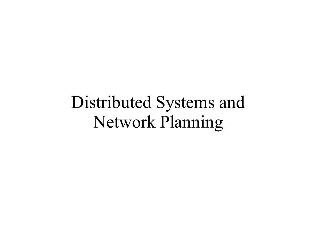 Distributed Systems and Network Planning