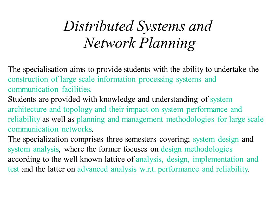 Distributed Systems and Network Planning The specialisation aims to provide students with the ability to undertake the construction of large scale inf