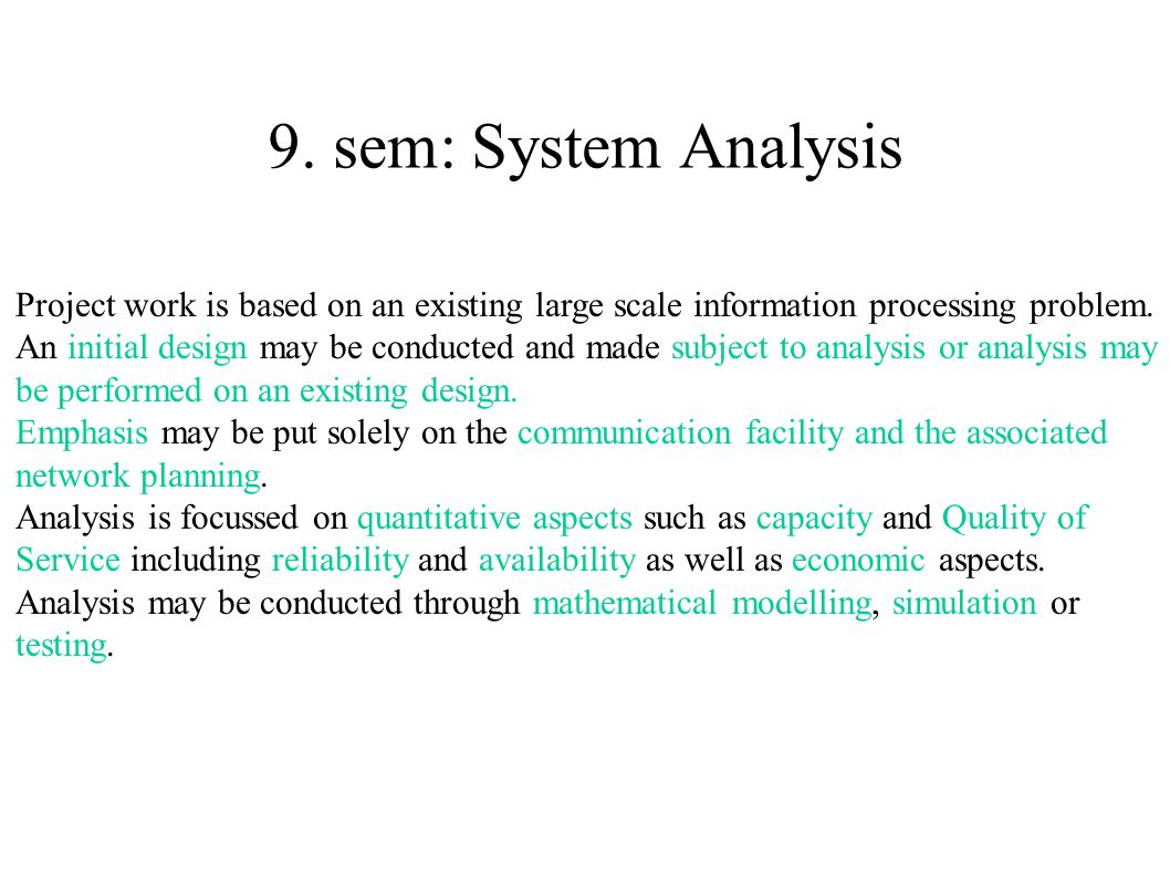 ● Discrete Event Systems 1 ECTS ● Traffic Analysis II 1ECTS ● Wireless Networks III 1ECTS ● Network Modelling Tools 1ECTS ● Network Planning Tools 1ECTS ● Geographical Information Systems 1ECTS ● Network Management 1 ECTS ● Hybrid Systems ● Stochastic Models for Information Processing 1 ECTS 9.