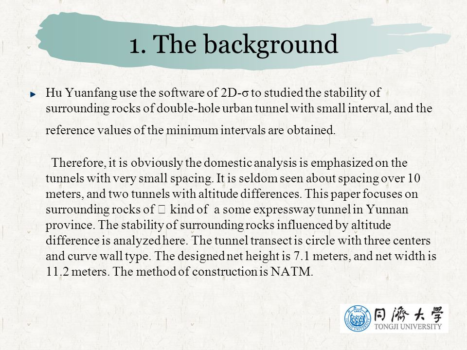 1. The background Hu Yuanfang use the software of 2D-σ to studied the stability of surrounding rocks of double-hole urban tunnel with small interval,