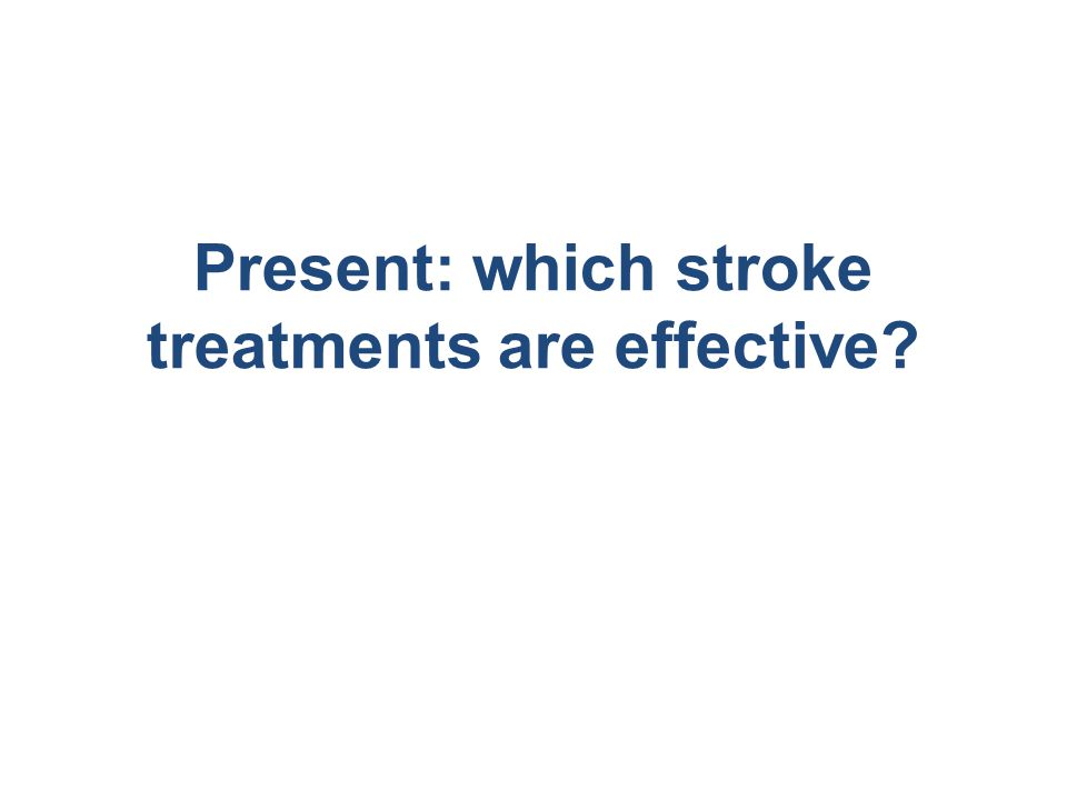 Present: which stroke treatments are effective?