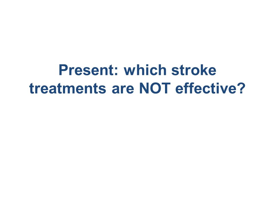 Present: which stroke treatments are NOT effective?