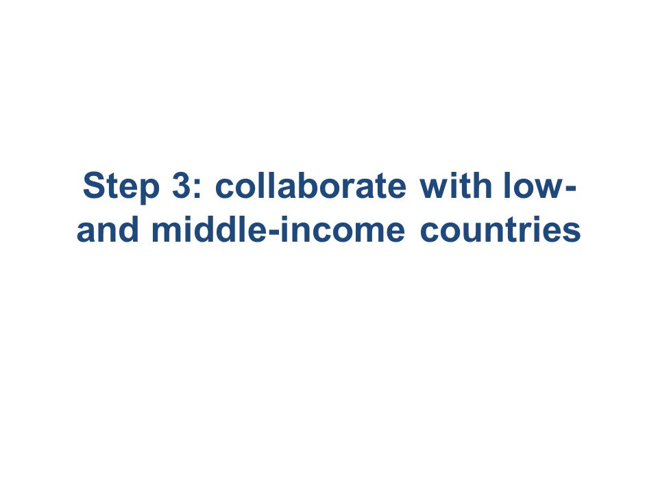 Step 3: collaborate with low- and middle-income countries