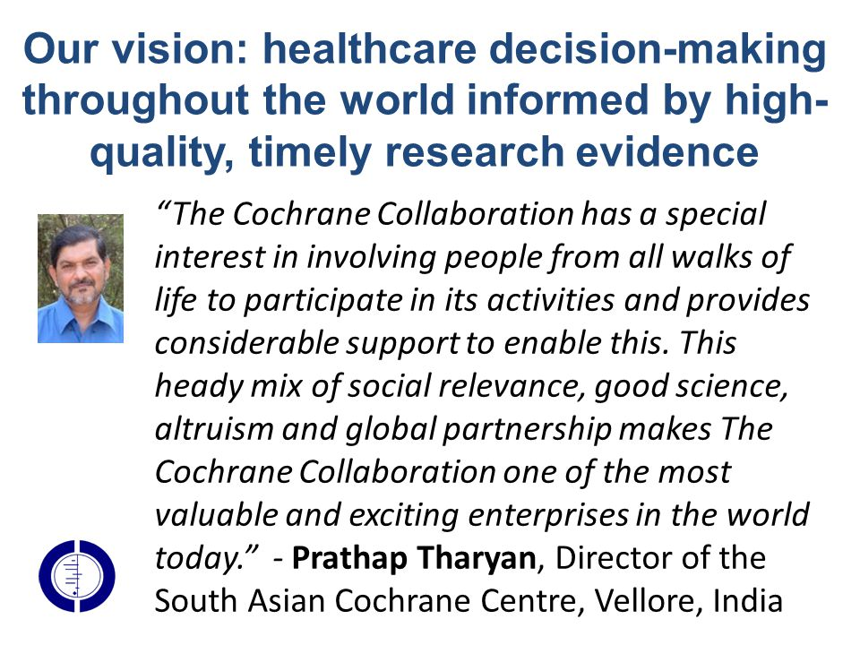 """The Cochrane Collaboration has a special interest in involving people from all walks of life to participate in its activities and provides considerab"
