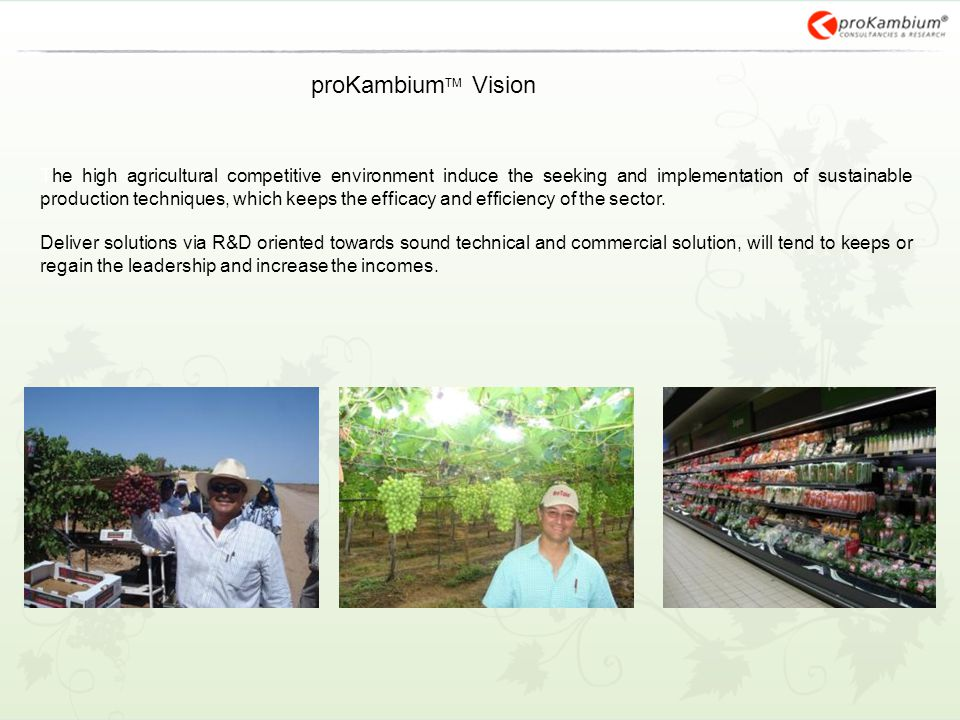 proKambium TM Vision The high agricultural competitive environment induce the seeking and implementation of sustainable production techniques, which k