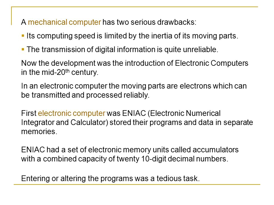 A mechanical computer has two serious drawbacks:  Its computing speed is limited by the inertia of its moving parts.  The transmission of digital in