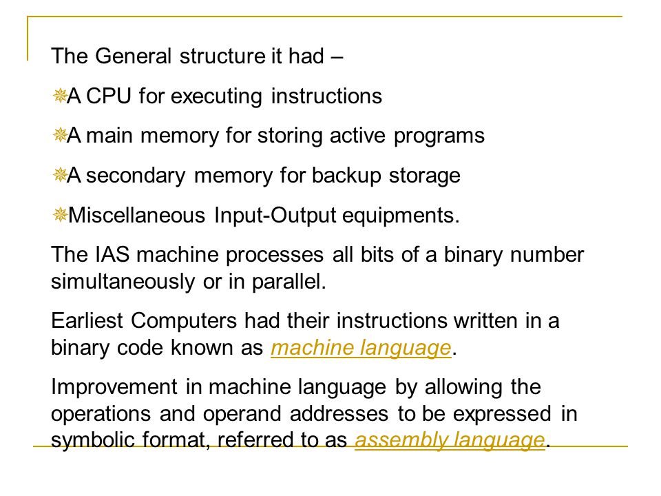 The General structure it had –  A CPU for executing instructions  A main memory for storing active programs  A secondary memory for backup storage
