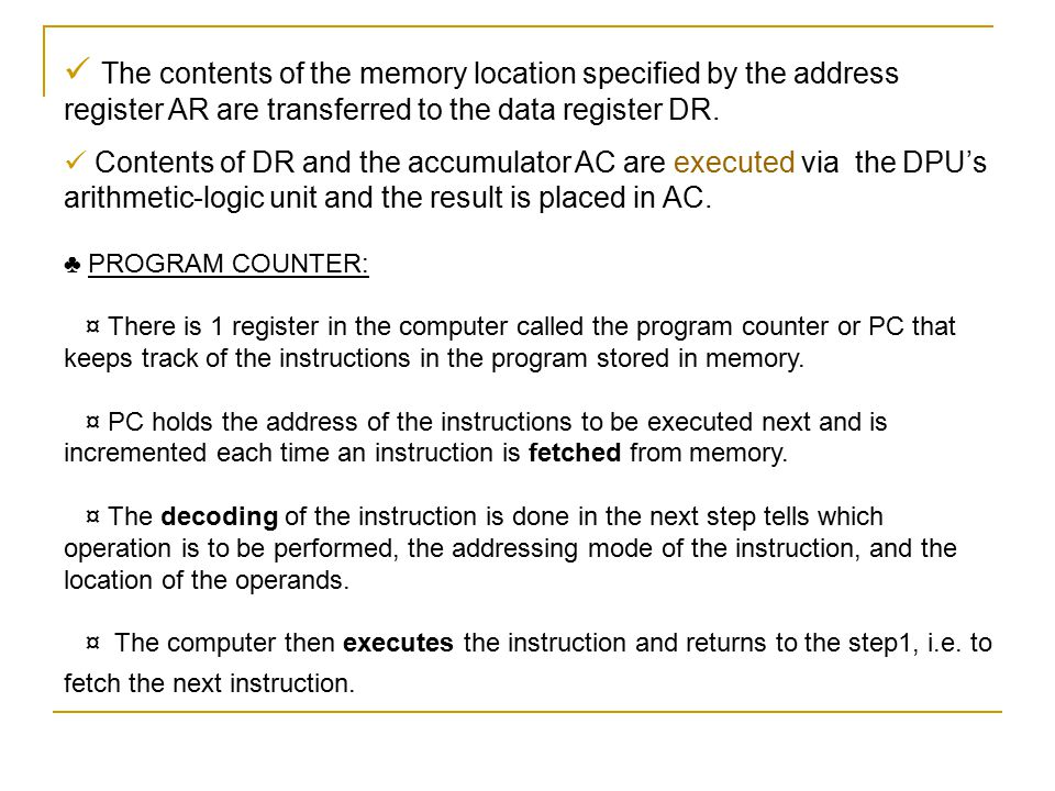 The contents of the memory location specified by the address register AR are transferred to the data register DR. Contents of DR and the accumulator A