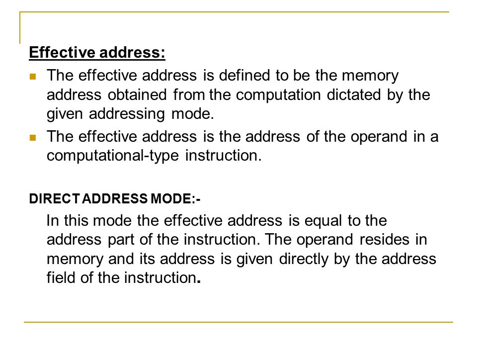 Effective address: The effective address is defined to be the memory address obtained from the computation dictated by the given addressing mode. The