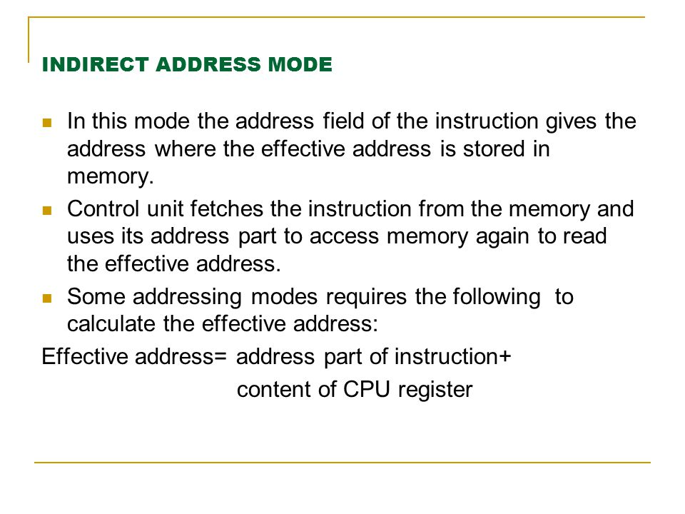 INDIRECT ADDRESS MODE In this mode the address field of the instruction gives the address where the effective address is stored in memory. Control uni
