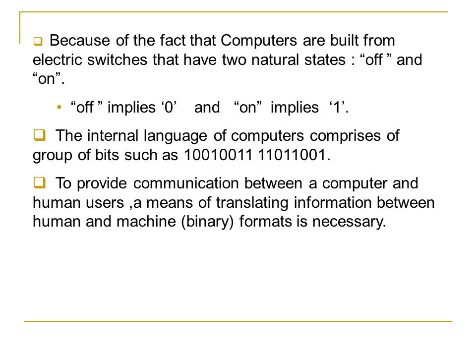 """ Because of the fact that Computers are built from electric switches that have two natural states : """"off """" and """"on"""". """"off """" implies '0' and """"on"""" impl"""