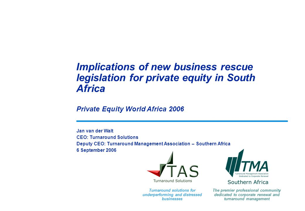 Jan van der Walt CEO: Turnaround Solutions Deputy CEO: Turnaround Management Association – Southern Africa 6 September 2006 Implications of new busine