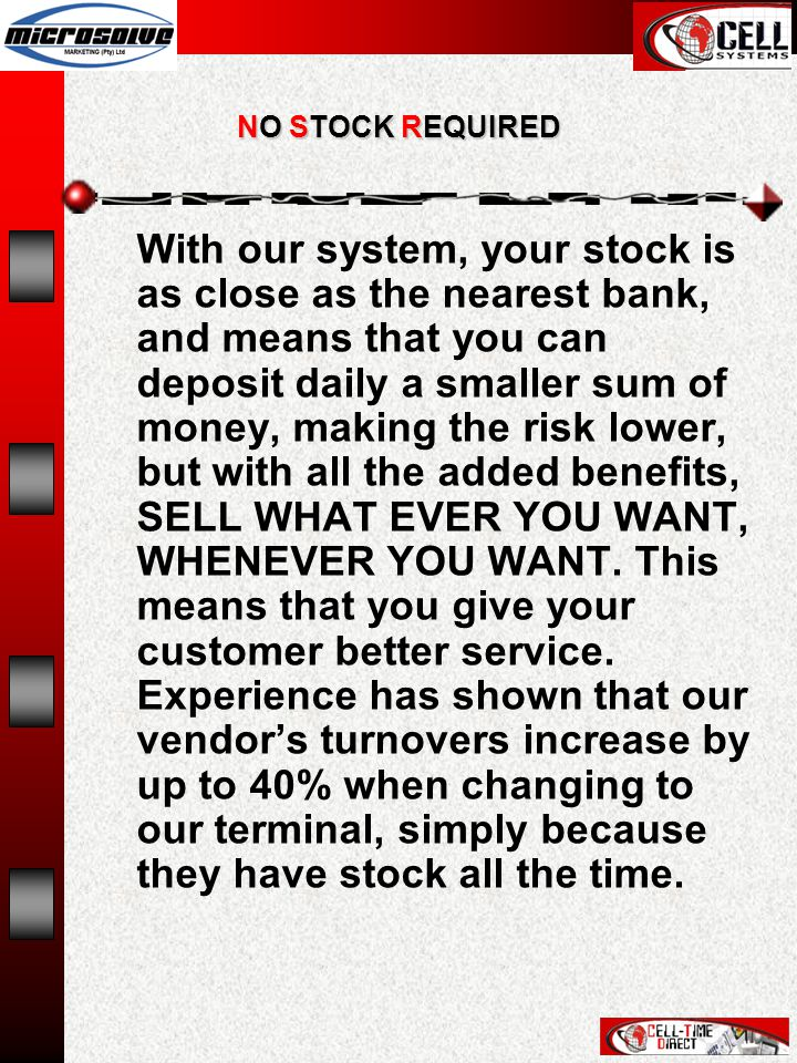 NO STOCK REQUIRED With our system, your stock is as close as the nearest bank, and means that you can deposit daily a smaller sum of money, making the risk lower, but with all the added benefits, SELL WHAT EVER YOU WANT, WHENEVER YOU WANT.