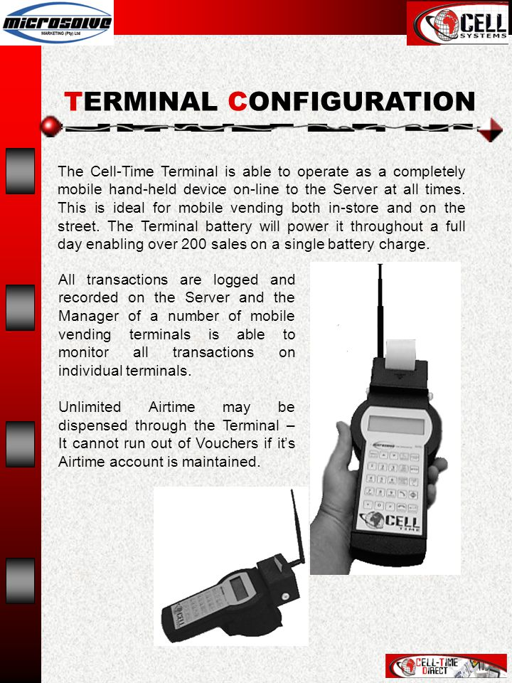 The Cell-Time Terminal is able to operate as a completely mobile hand-held device on-line to the Server at all times.