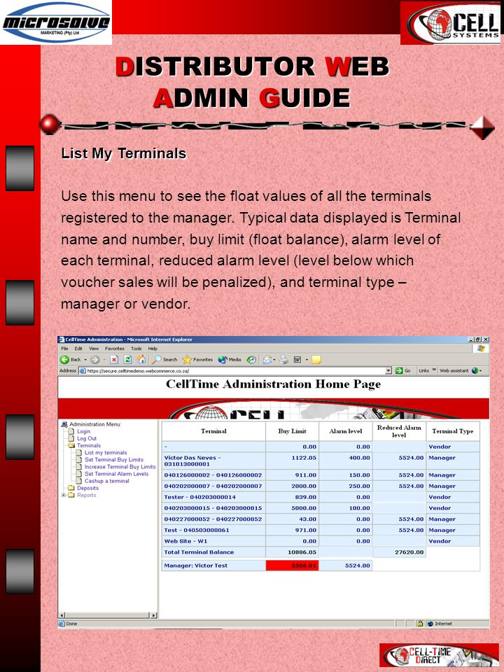 DISTRIBUTOR WEB ADMIN GUIDE List My Terminals Use this menu to see the float values of all the terminals registered to the manager.