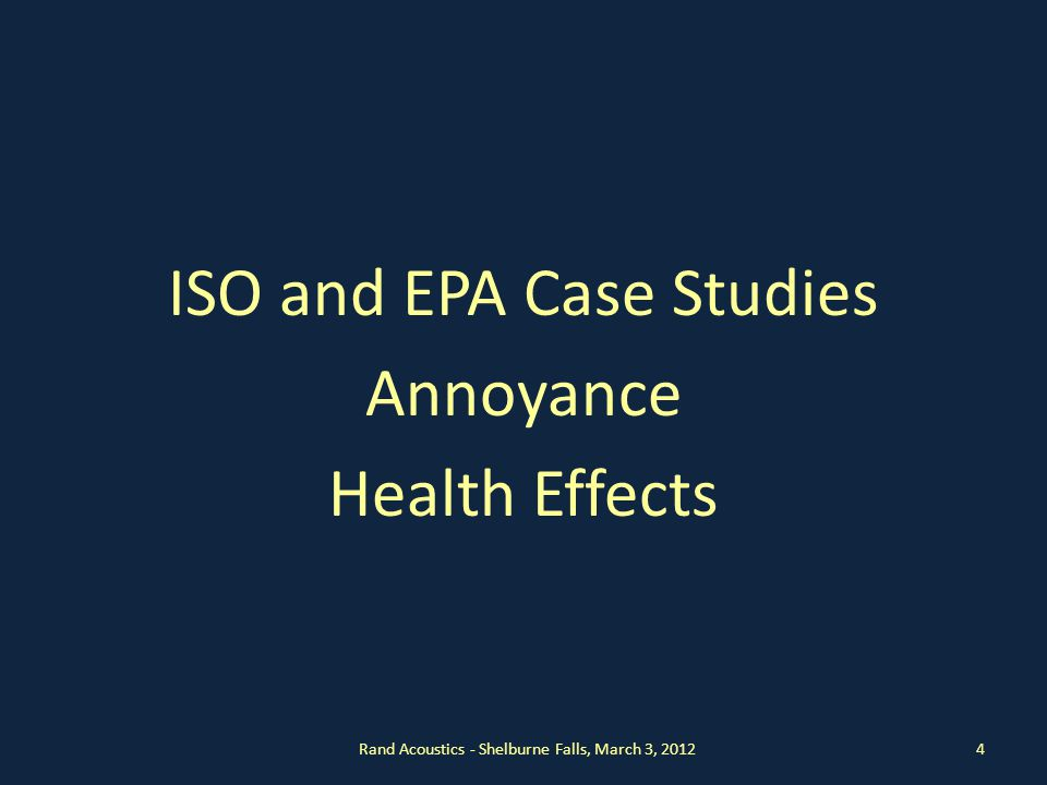 ISO and EPA Case Studies Annoyance Health Effects Rand Acoustics - Shelburne Falls, March 3, 20124