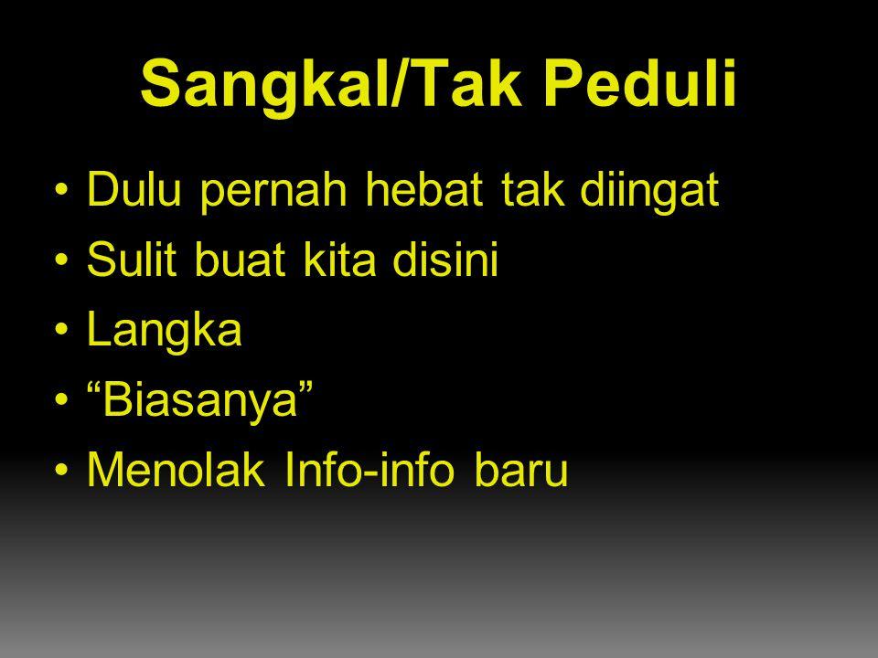 Sangkal/Tak Peduli Dulu pernah hebat tak diingat Sulit buat kita disini Langka Biasanya Menolak Info-info baru