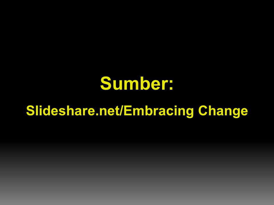 Sumber: Slideshare.net/Embracing Change