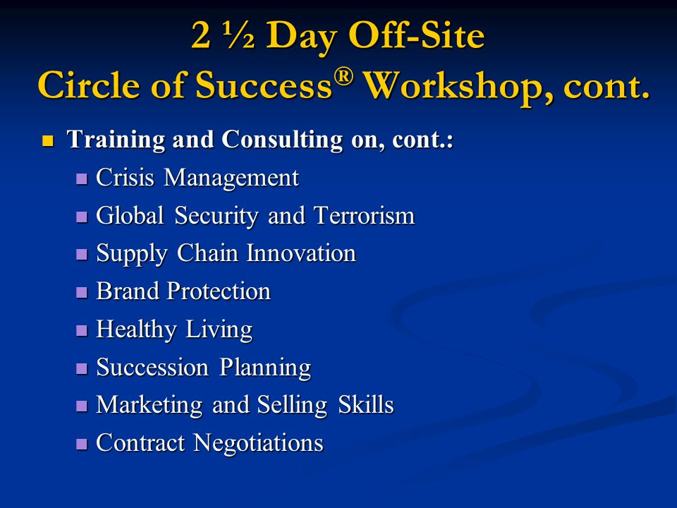 2 ½ Day Off-Site Circle of Success ® Workshop, cont.