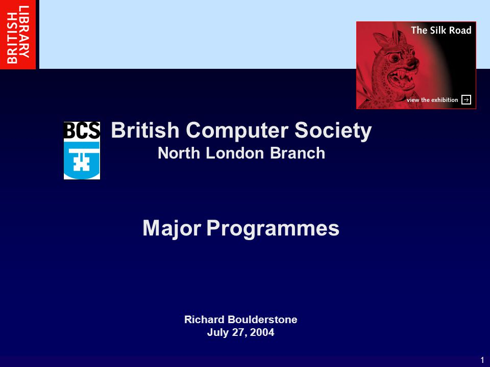 1 British Computer Society North London Branch Major Programmes Richard Boulderstone July 27, 2004