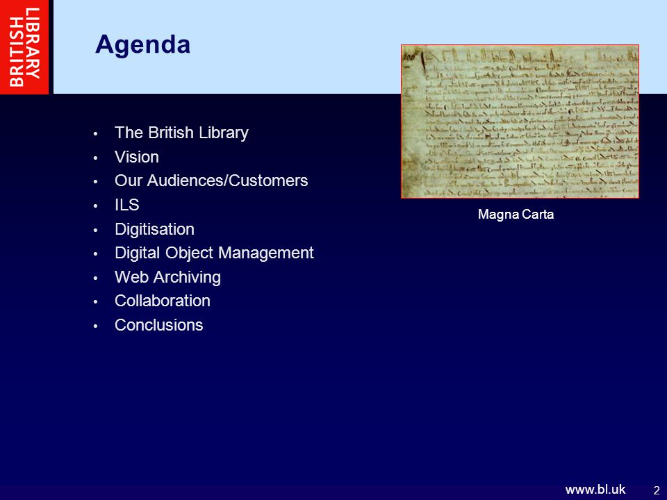 2 www.bl.uk Agenda The British Library Vision Our Audiences/Customers ILS Digitisation Digital Object Management Web Archiving Collaboration Conclusions Magna Carta