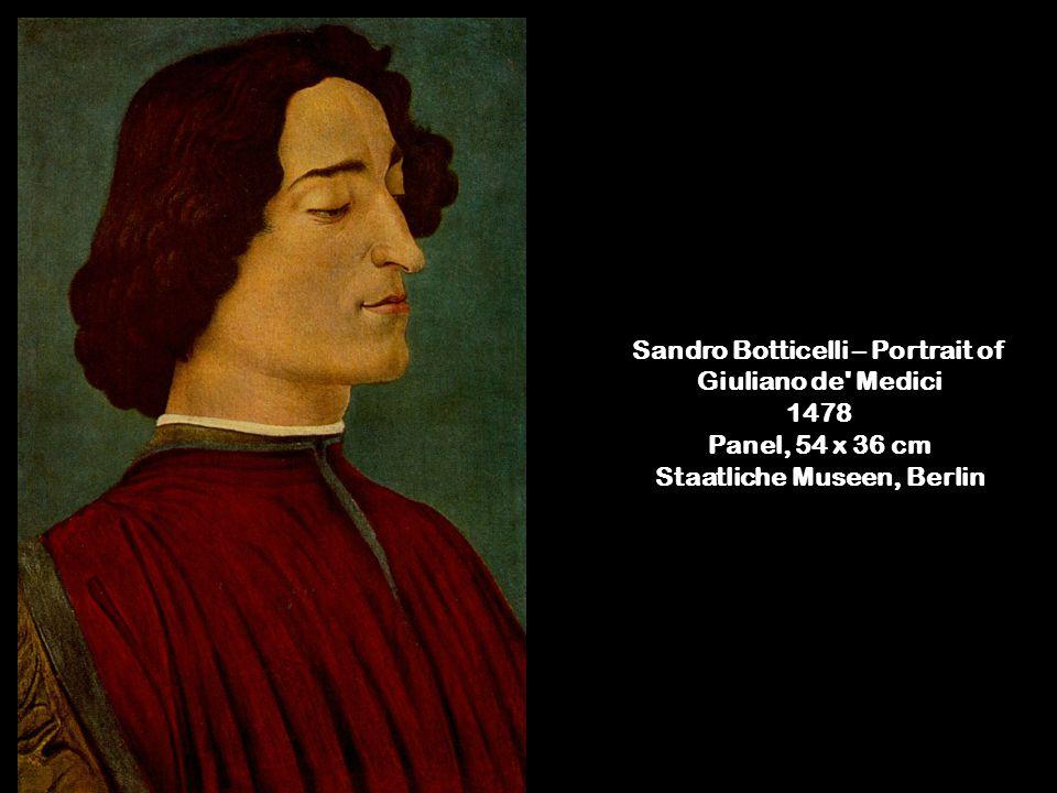 Sandro Botticelli – Portrait of Giuliano de Medici 1478 Panel, 54 x 36 cm Staatliche Museen, Berlin