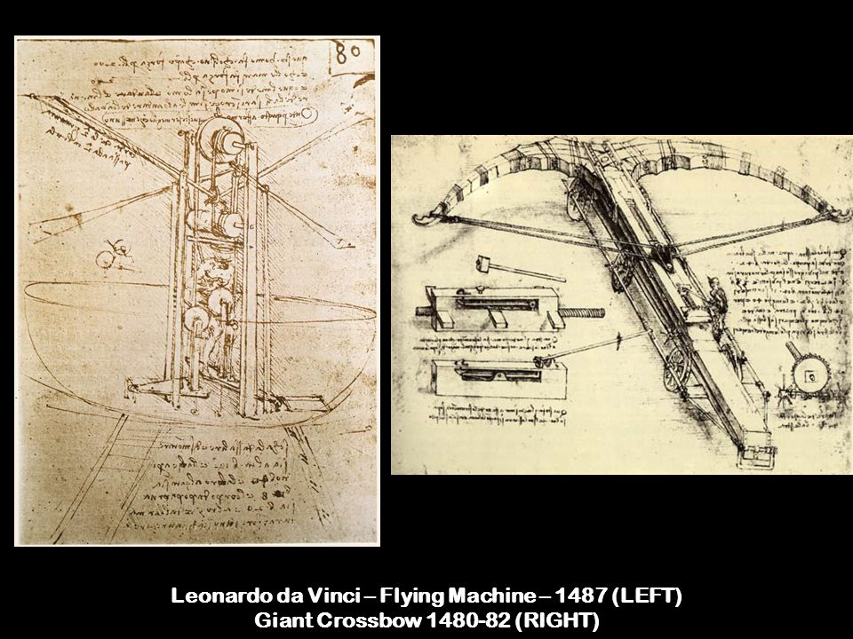 Leonardo da Vinci – Flying Machine – 1487 (LEFT) Giant Crossbow 1480-82 (RIGHT)