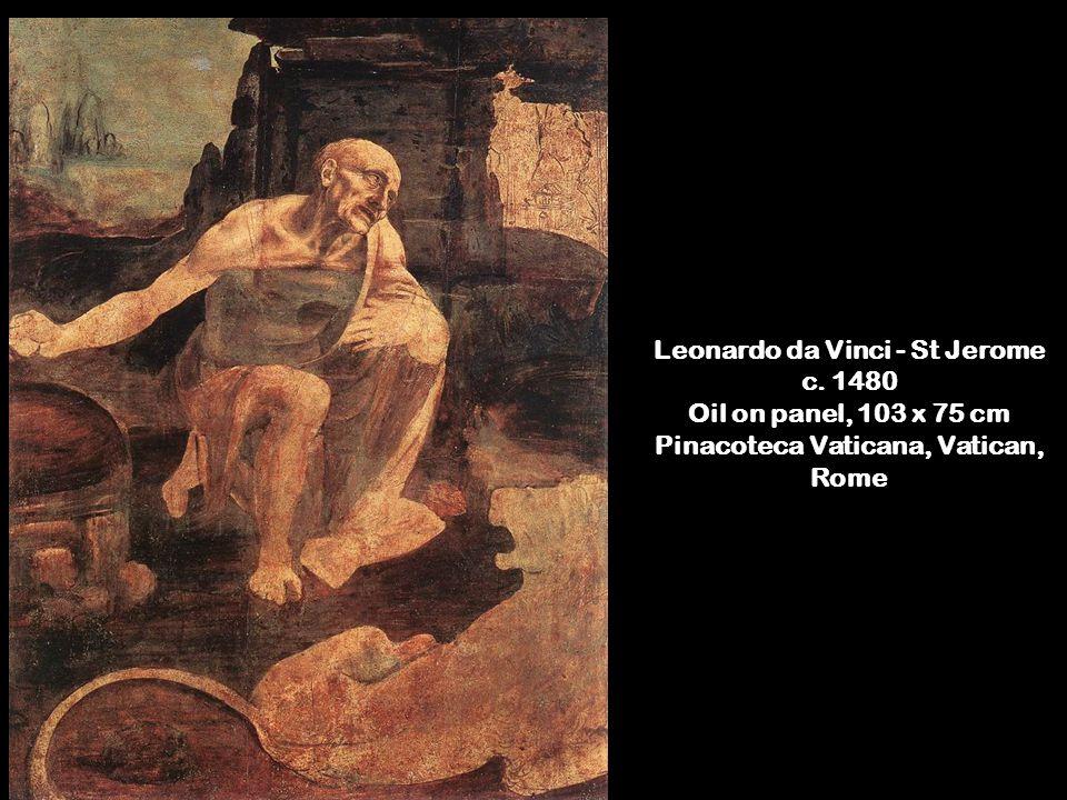 Leonardo da Vinci - St Jerome c. 1480 Oil on panel, 103 x 75 cm Pinacoteca Vaticana, Vatican, Rome