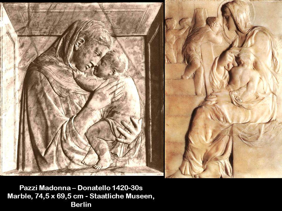 Pazzi Madonna – Donatello 1420-30s Marble, 74,5 x 69,5 cm - Staatliche Museen, Berlin