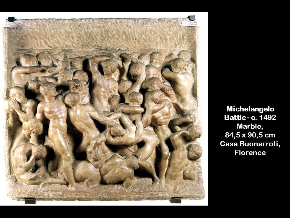 Michelangelo Battle - c. 1492 Marble, 84,5 x 90,5 cm Casa Buonarroti, Florence