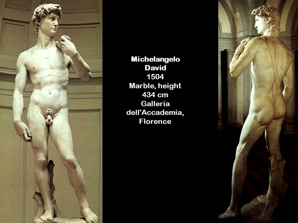 Michelangelo David 1504 Marble, height 434 cm Galleria dell Accademia, Florence
