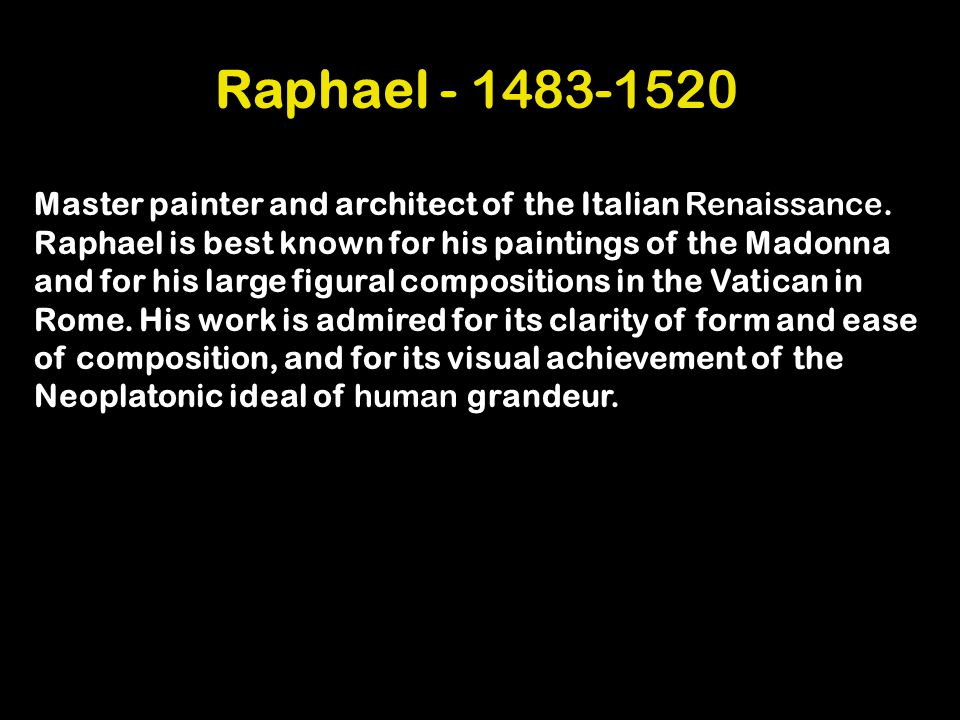 Raphael - 1483-1520 Master painter and architect of the Italian Renaissance.