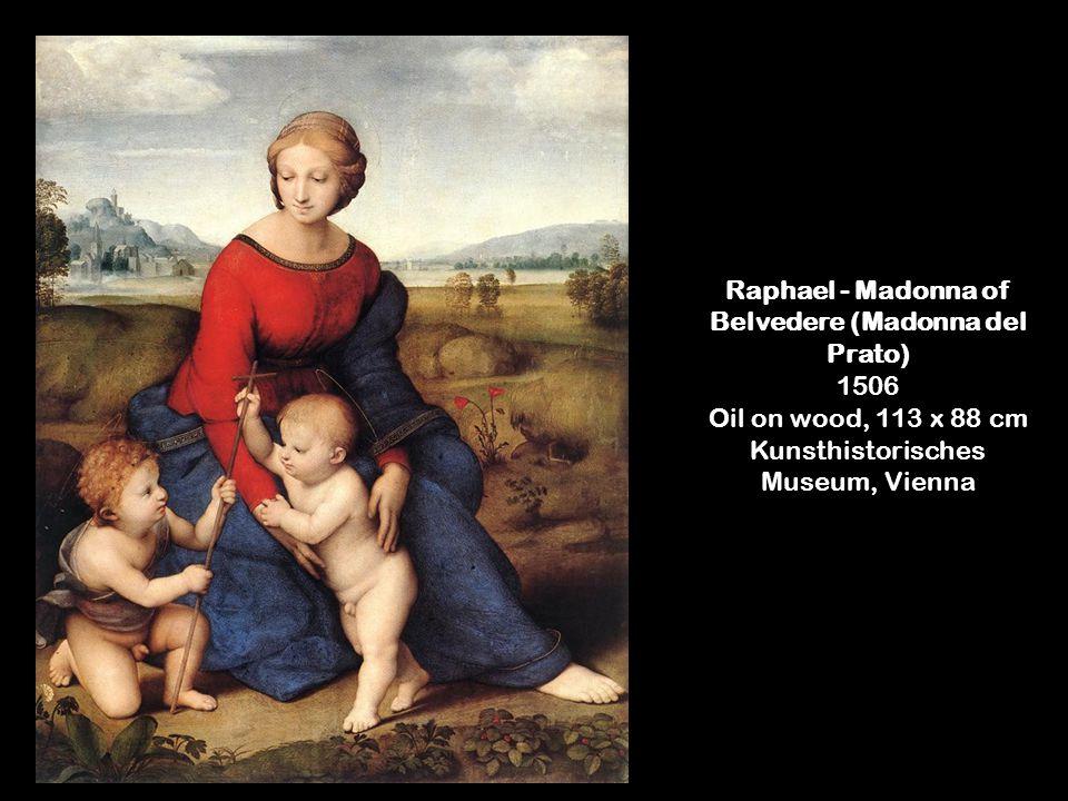 Raphael - Madonna of Belvedere (Madonna del Prato) 1506 Oil on wood, 113 x 88 cm Kunsthistorisches Museum, Vienna